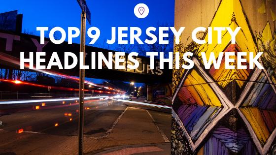 Top 9 Jersey City Headlines of the Week