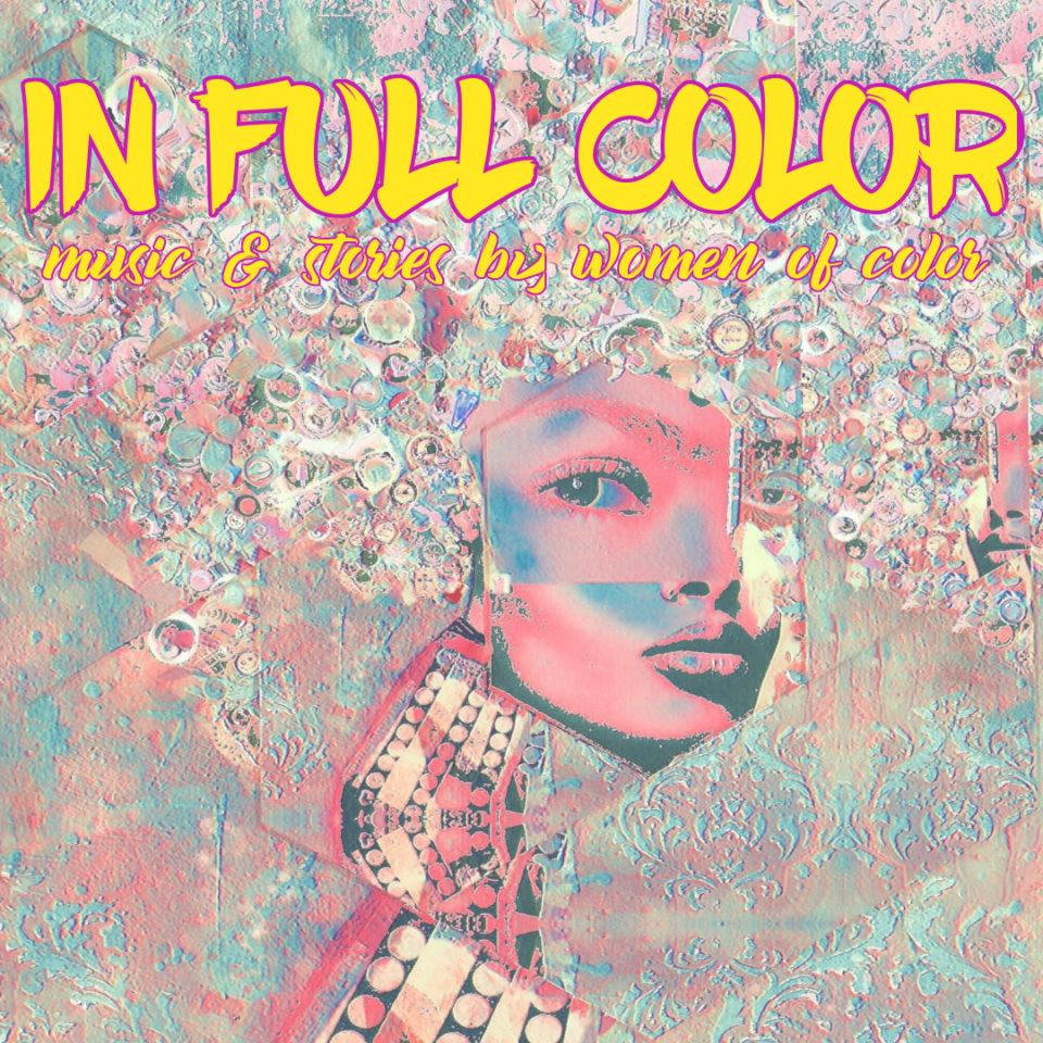 In Full Color 2018: Music & Stories by Women of Color